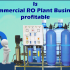 Is Commercial RO Plant (Water Bottle Plant) Business is Profitable?